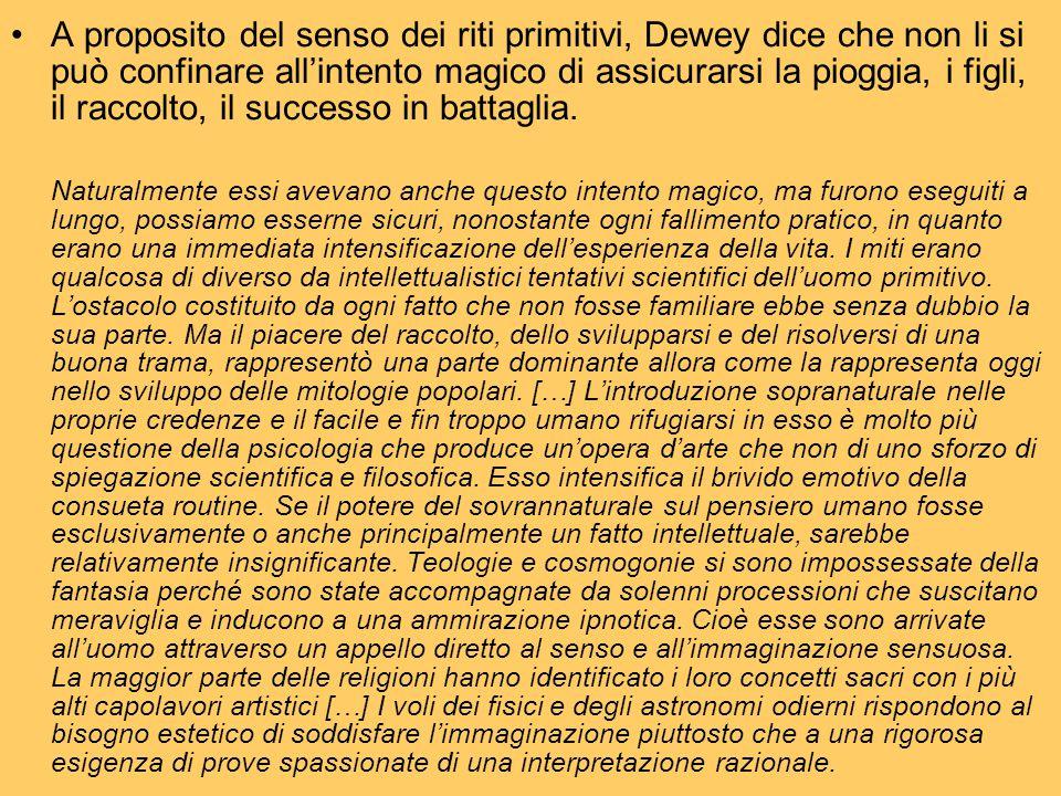 A proposito del senso dei riti primitivi, Dewey dice che non li si può confinare all'intento magico di assicurarsi la pioggia, i figli, il raccolto, i