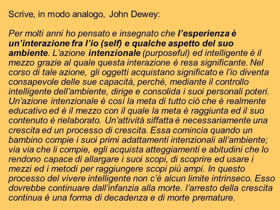 Scrive, in modo analogo, John Dewey: Per molti anni ho pensato e insegnato che l'esperienza è un'interazione fra l'io (self) e qualche aspetto del suo