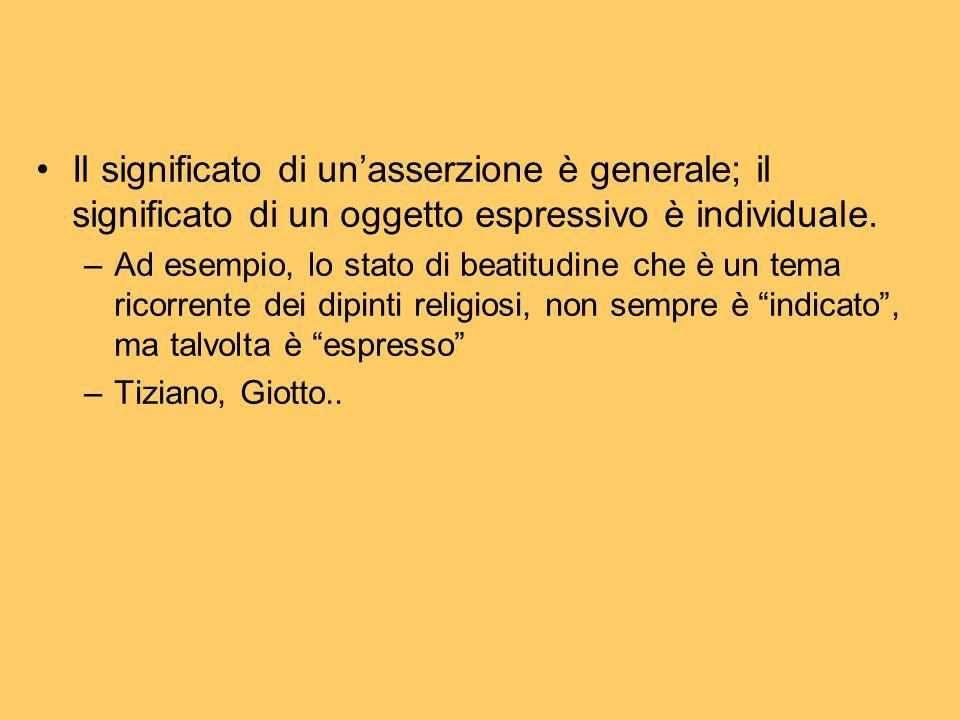 Il significato di un'asserzione è generale; il significato di un oggetto espressivo è individuale. –Ad esempio, lo stato di beatitudine che è un tema