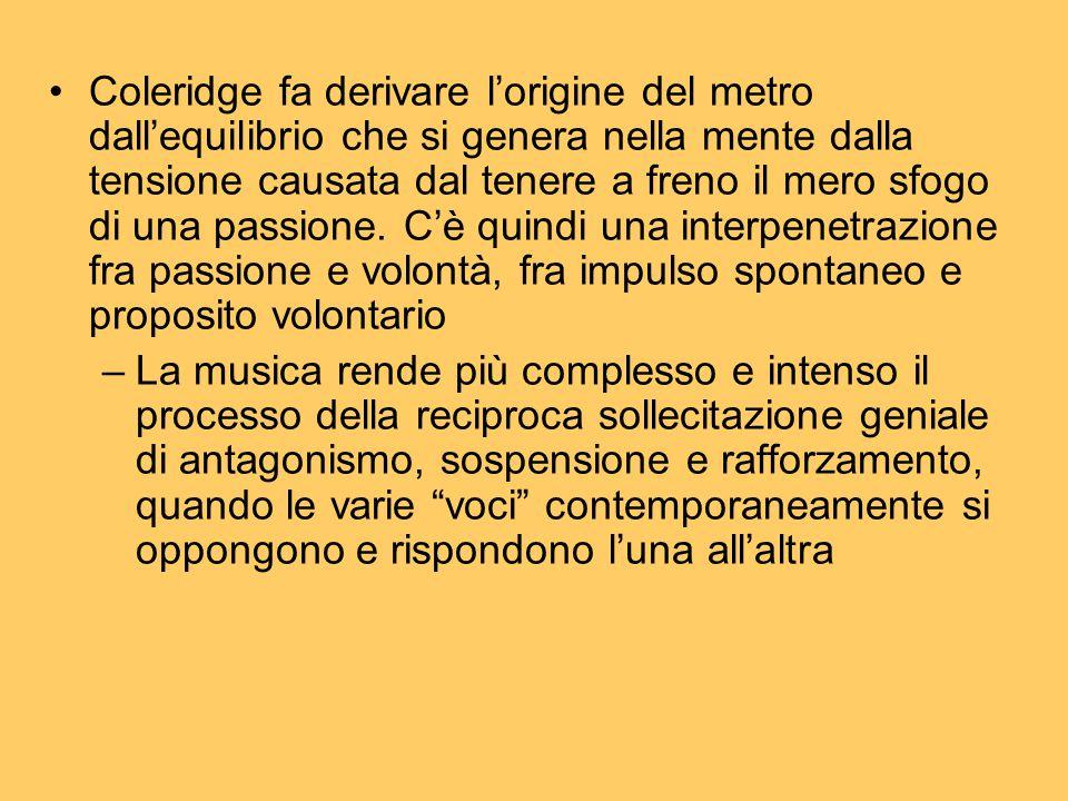 Coleridge fa derivare l'origine del metro dall'equilibrio che si genera nella mente dalla tensione causata dal tenere a freno il mero sfogo di una pas