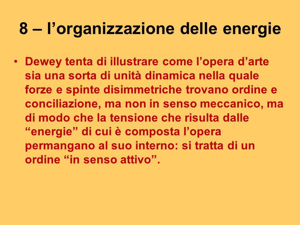 8 – l'organizzazione delle energie Dewey tenta di illustrare come l'opera d'arte sia una sorta di unità dinamica nella quale forze e spinte disimmetri