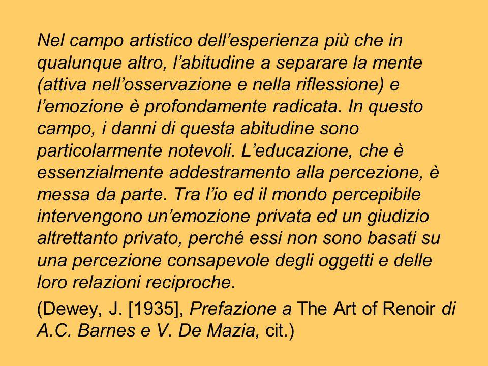 Nel campo artistico dell'esperienza più che in qualunque altro, l'abitudine a separare la mente (attiva nell'osservazione e nella riflessione) e l'emo