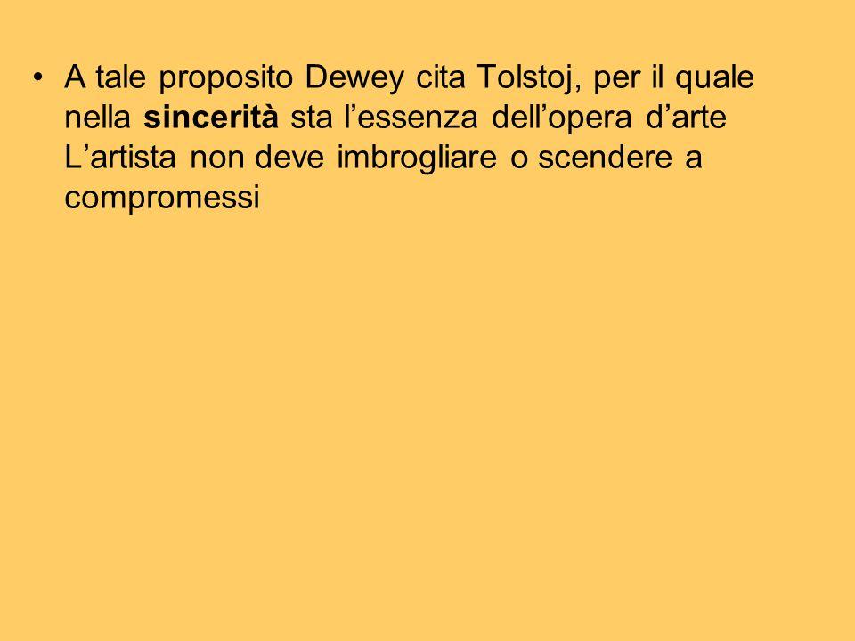 A tale proposito Dewey cita Tolstoj, per il quale nella sincerità sta l'essenza dell'opera d'arte L'artista non deve imbrogliare o scendere a comprome