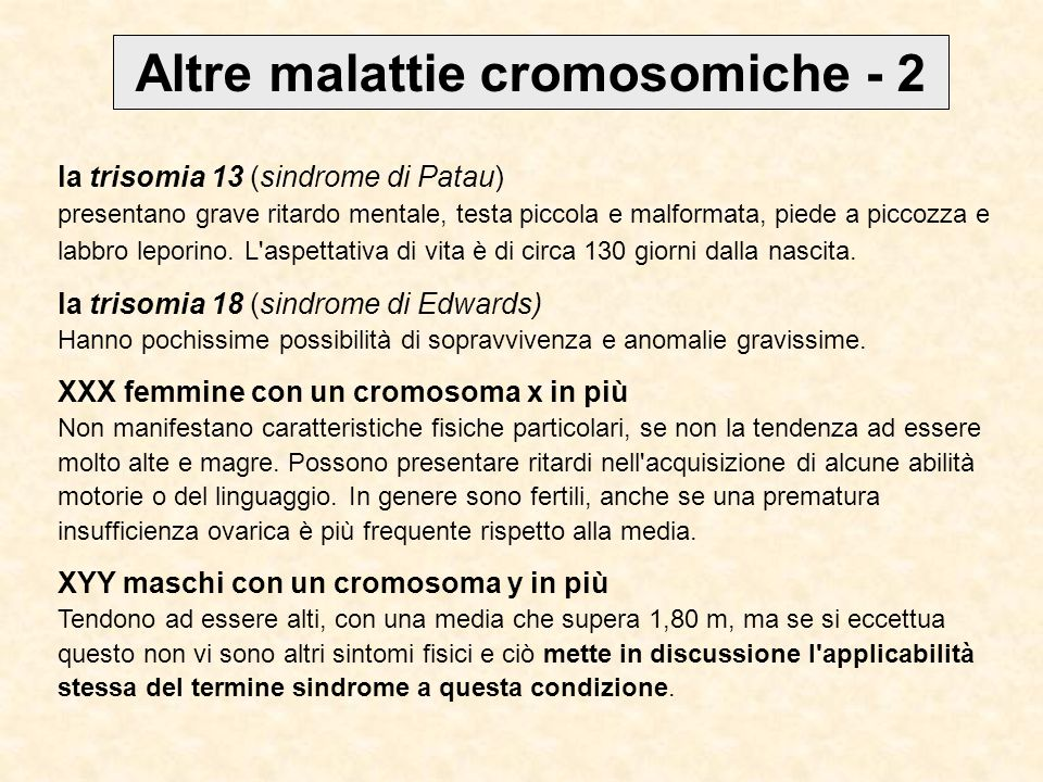 Altre malattie cromosomiche - 2 la trisomia 13 (sindrome di Patau) presentano grave ritardo mentale, testa piccola e malformata, piede a piccozza e labbro leporino.