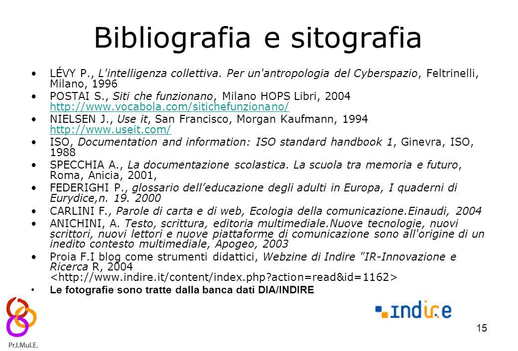 15 Bibliografia e sitografia LÉVY P., L'intelligenza collettiva. Per un'antropologia del Cyberspazio, Feltrinelli, Milano, 1996 POSTAI S., Siti che fu