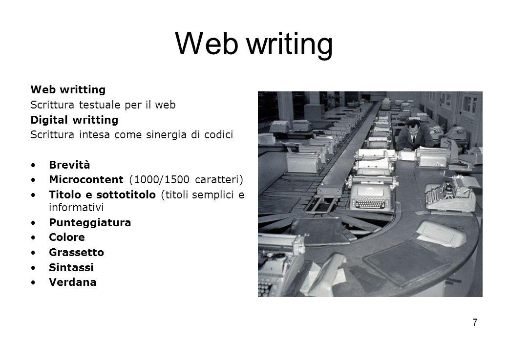 7 Web writing Web writting Scrittura testuale per il web Digital writting Scrittura intesa come sinergia di codici Brevità Microcontent (1000/1500 car