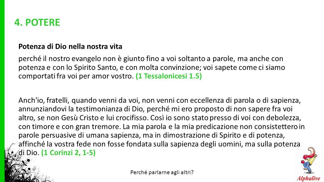 4. POTERE Potenza di Dio nella nostra vita perché il nostro evangelo non è giunto fino a voi soltanto a parole, ma anche con potenza e con lo Spirito