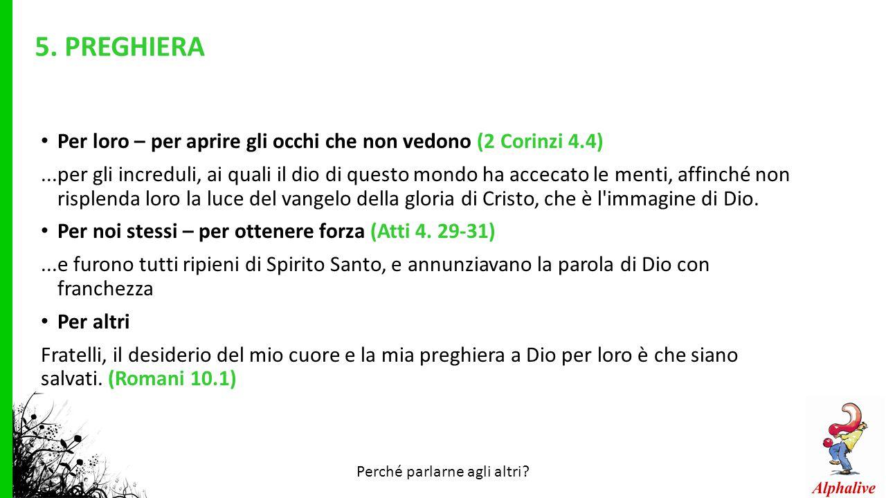 5. PREGHIERA Per loro – per aprire gli occhi che non vedono (2 Corinzi 4.4)...per gli increduli, ai quali il dio di questo mondo ha accecato le menti,