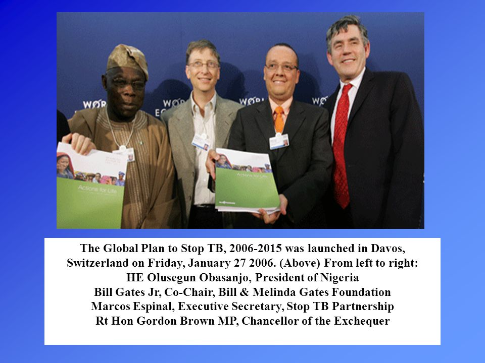 The Global Plan to Stop TB, 2006-2015 was launched in Davos, Switzerland on Friday, January 27 2006. (Above) From left to right: HE Olusegun Obasanjo,