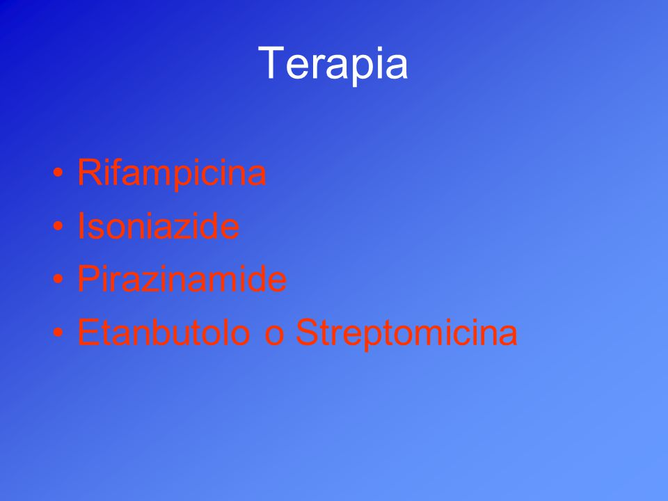 Terapia Rifampicina Isoniazide Pirazinamide Etanbutolo o Streptomicina