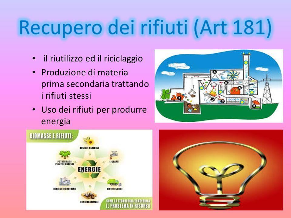 il riutilizzo ed il riciclaggio Produzione di materia prima secondaria trattando i rifiuti stessi Uso dei rifiuti per produrre energia