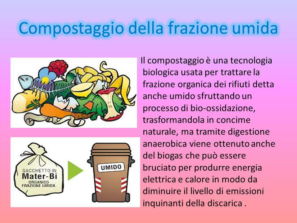 Il compostaggio è una tecnologia biologica usata per trattare la frazione organica dei rifiuti detta anche umido sfruttando un processo di bio-ossidaz