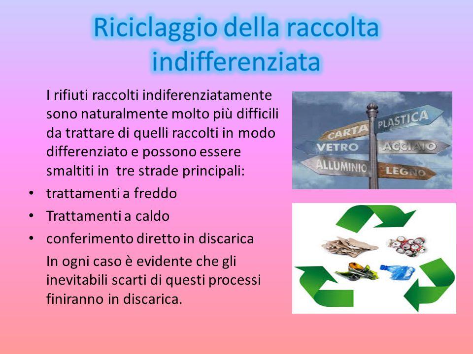 I rifiuti raccolti indiferenziatamente sono naturalmente molto più difficili da trattare di quelli raccolti in modo differenziato e possono essere sma