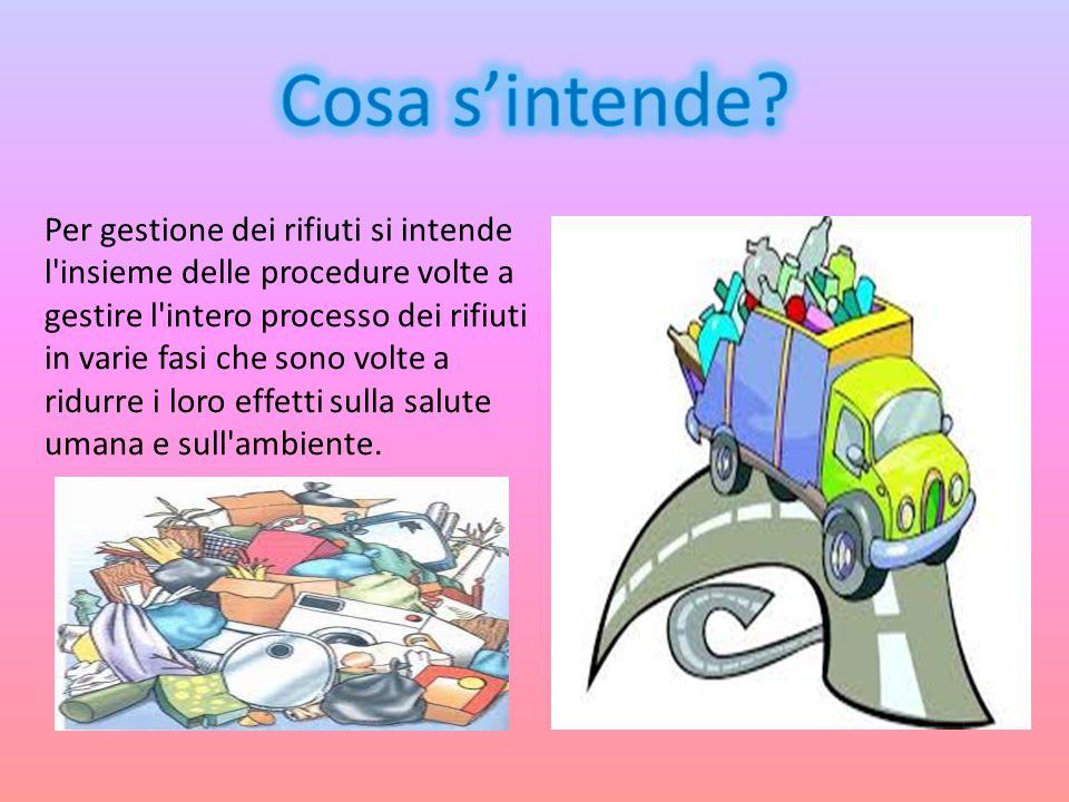 Per gestione dei rifiuti si intende l'insieme delle procedure volte a gestire l'intero processo dei rifiuti in varie fasi che sono volte a ridurre i l