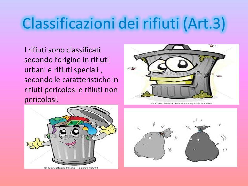 I rifiuti sono classificati secondo l'origine in rifiuti urbani e rifiuti speciali, secondo le caratteristiche in rifiuti pericolosi e rifiuti non per