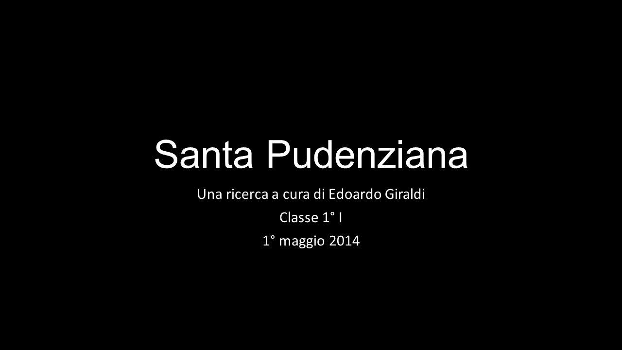 Santa Pudenziana Una ricerca a cura di Edoardo Giraldi Classe 1° I 1° maggio 2014
