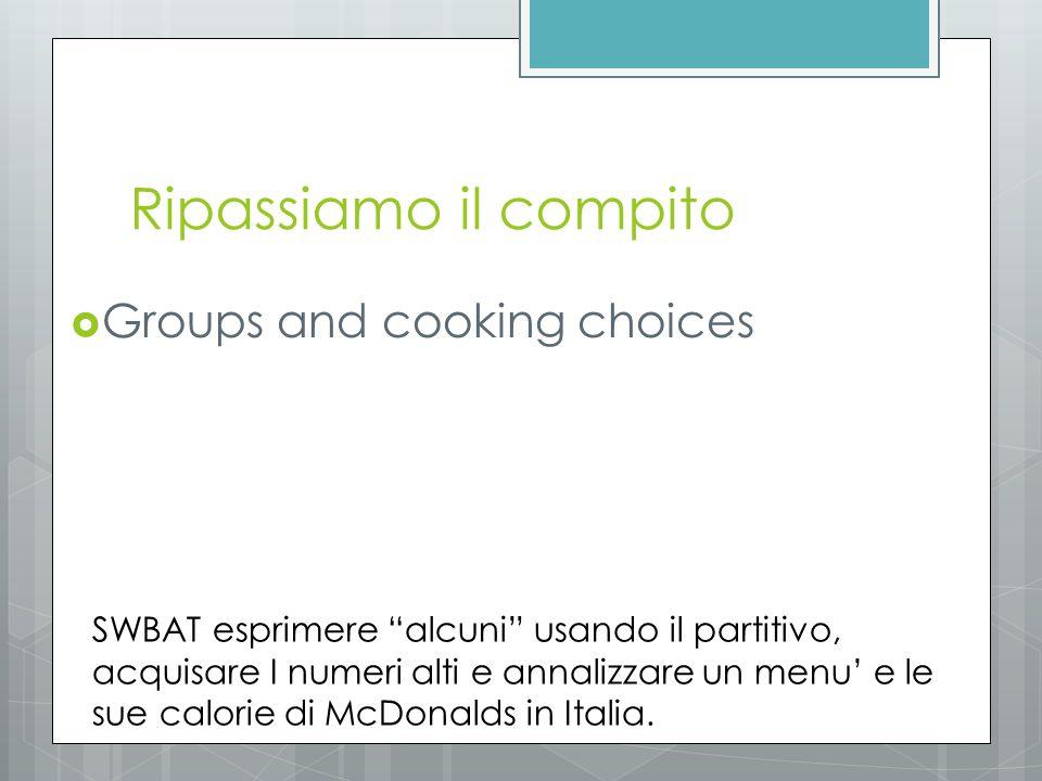 """Ripassiamo il compito  Groups and cooking choices SWBAT esprimere """"alcuni"""" usando il partitivo, acquisare I numeri alti e annalizzare un menu' e le s"""
