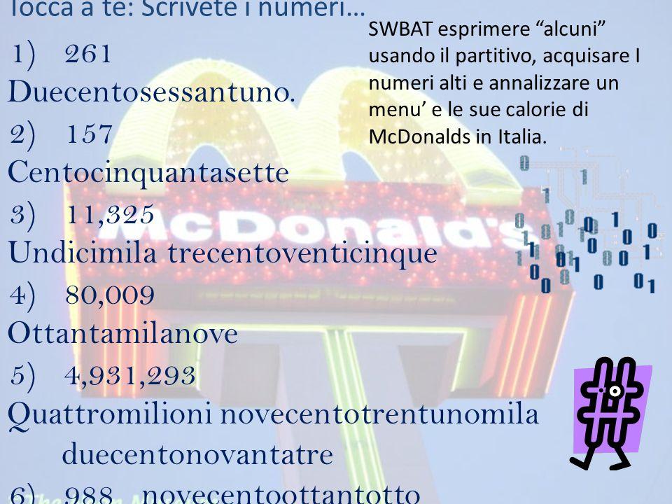 Il dolce In gruppi: – Guardate il menù di McDonalds – Fate la scheda (scrivete i numeri in italiano) SWBAT esprimere alcuni usando il partitivo, acquisare I numeri alti e annalizzare un menu' e le sue calorie di McDonalds in Italia.