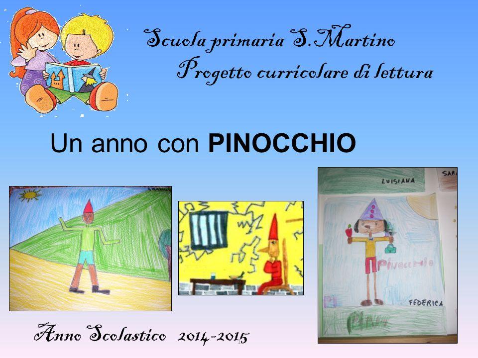 1 Un anno con PINOCCHIO Scuola primaria S.Martino Progetto curricolare di lettura Anno Scolastico 2014-2015