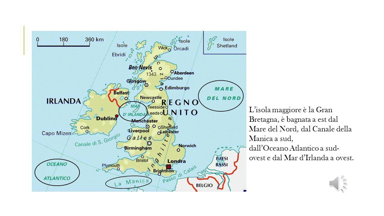 CONFINI L'isola maggiore è la Gran Bretagna, è bagnata a est dal Mare del Nord, dal Canale della Manica a sud, dall'Oceano Atlantico a sud- ovest e dal Mar d'Irlanda a ovest.