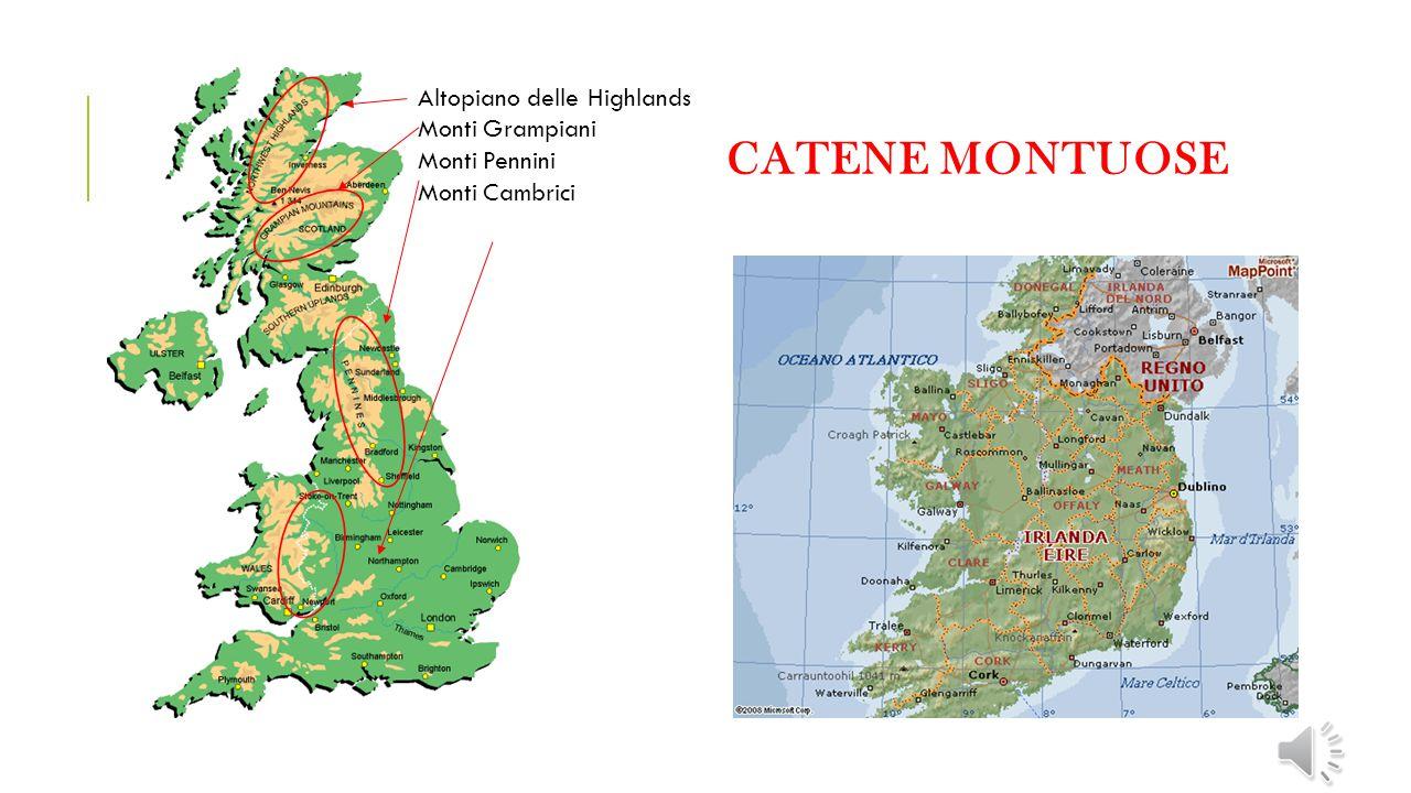CATENE MONTUOSE Altopiano delle Highlands Monti Grampiani Monti Pennini Monti Cambrici
