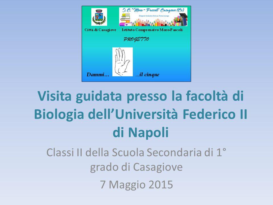 Visita guidata presso la facoltà di Biologia dell'Università Federico II di Napoli Classi II della Scuola Secondaria di 1° grado di Casagiove 7 Maggio 2015