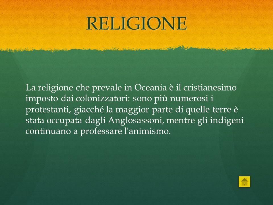 RELIGIONE La religione che prevale in Oceania è il cristianesimo imposto dai colonizzatori: sono più numerosi i protestanti, giacché la maggior parte