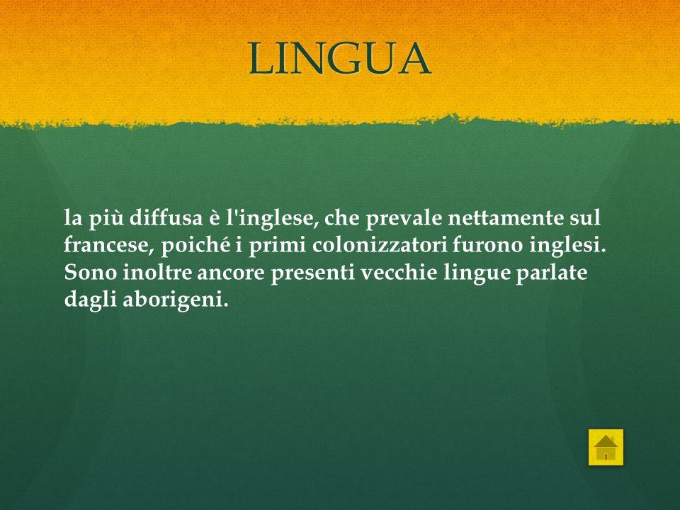 LINGUA la più diffusa è l'inglese, che prevale nettamente sul francese, poiché i primi colonizzatori furono inglesi. Sono inoltre ancore presenti vecc