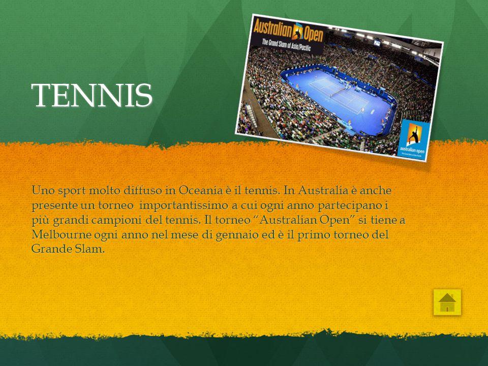 TENNIS Uno sport molto diffuso in Oceania è il tennis. In Australia è anche presente un torneo importantissimo a cui ogni anno partecipano i più grand
