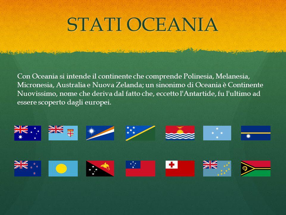 STATI OCEANIA Con Oceania si intende il continente che comprende Polinesia, Melanesia, Micronesia, Australia e Nuova Zelanda; un sinonimo di Oceania è