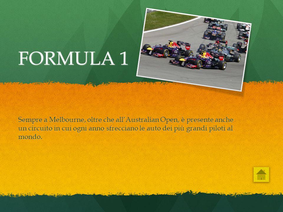 FORMULA 1 Sempre a Melbourne, oltre che all'Australian Open, è presente anche un circuito in cui ogni anno sfrecciano le auto dei più grandi piloti al