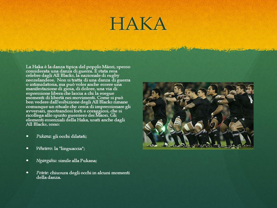 HAKA La Haka è la danza tipica del popolo Māori, spesso considerata una danza di guerra. È stata resa celebre dagli All Blacks, la nazionale di rugby