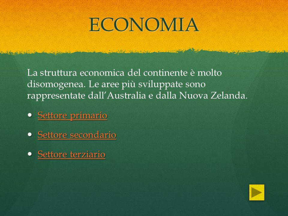 ECONOMIA La struttura economica del continente è molto disomogenea. Le aree più sviluppate sono rappresentate dall'Australia e dalla Nuova Zelanda. Se
