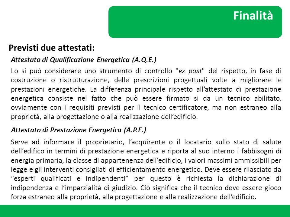 Finalità Attestato di Qualificazione Energetica (A.Q.E.) Previsti due attestati: Lo si può considerare uno strumento di controllo