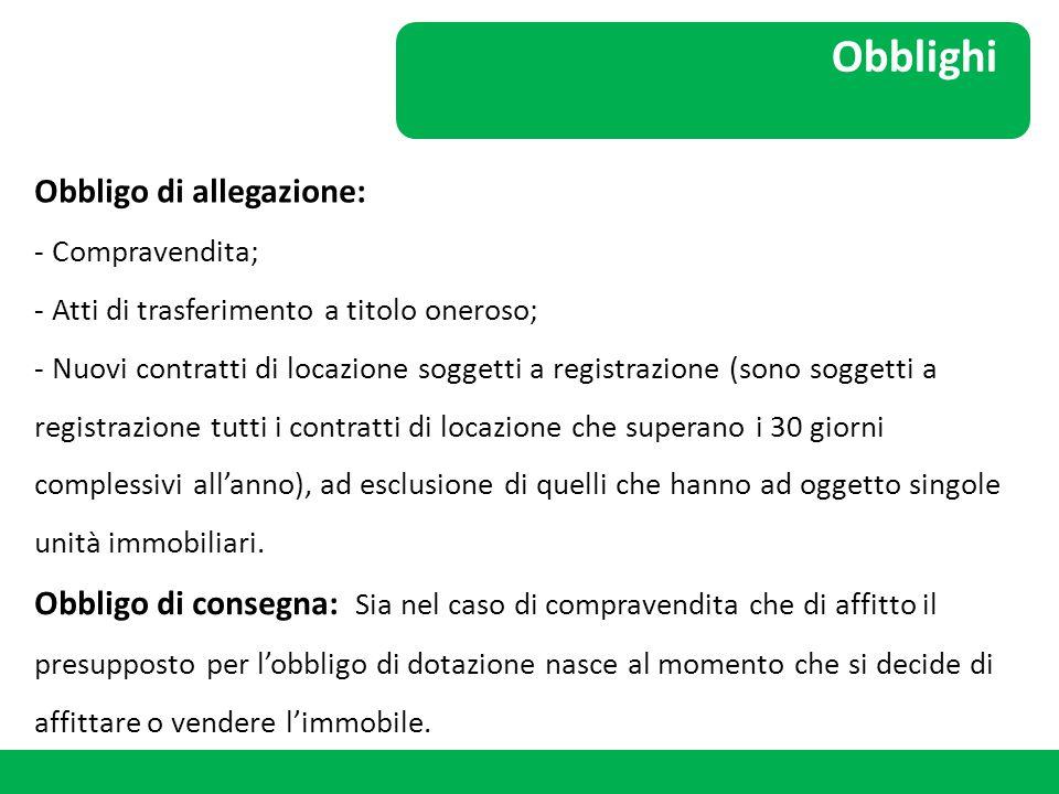 Obblighi Obbligo di allegazione: - Compravendita; - Atti di trasferimento a titolo oneroso; - Nuovi contratti di locazione soggetti a registrazione (s