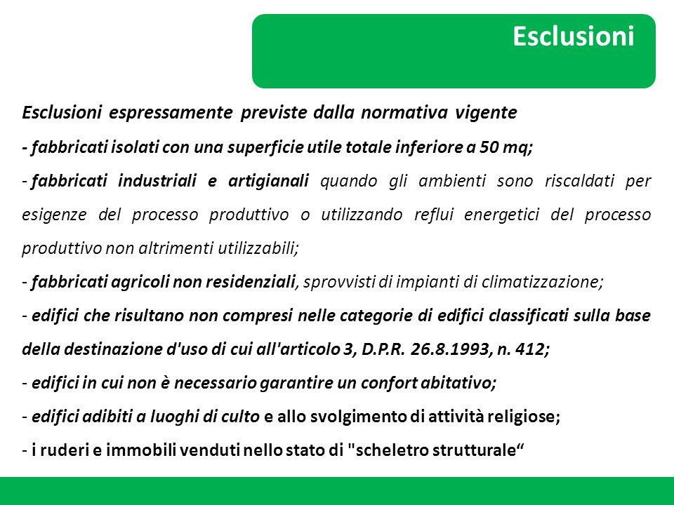 Esclusioni Esclusioni espressamente previste dalla normativa vigente - fabbricati isolati con una superficie utile totale inferiore a 50 mq; - fabbric