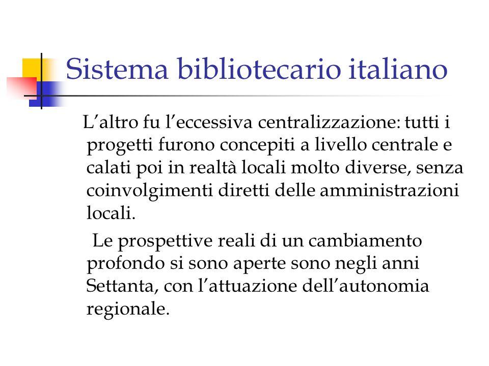Sistema bibliotecario italiano L'altro fu l'eccessiva centralizzazione: tutti i progetti furono concepiti a livello centrale e calati poi in realtà locali molto diverse, senza coinvolgimenti diretti delle amministrazioni locali.
