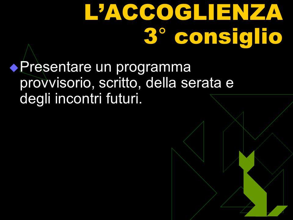 L'ACCOGLIENZA 3° consiglio PPresentare un programma provvisorio, scritto, della serata e degli incontri futuri.