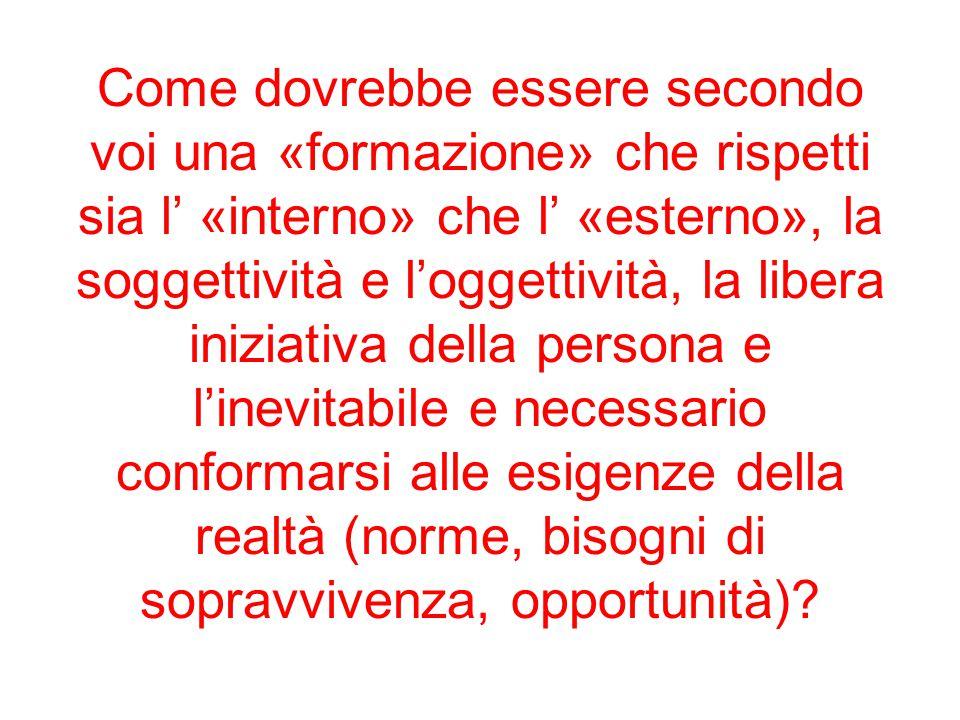 Come dovrebbe essere secondo voi una «formazione» che rispetti sia l' «interno» che l' «esterno», la soggettività e l'oggettività, la libera iniziativ
