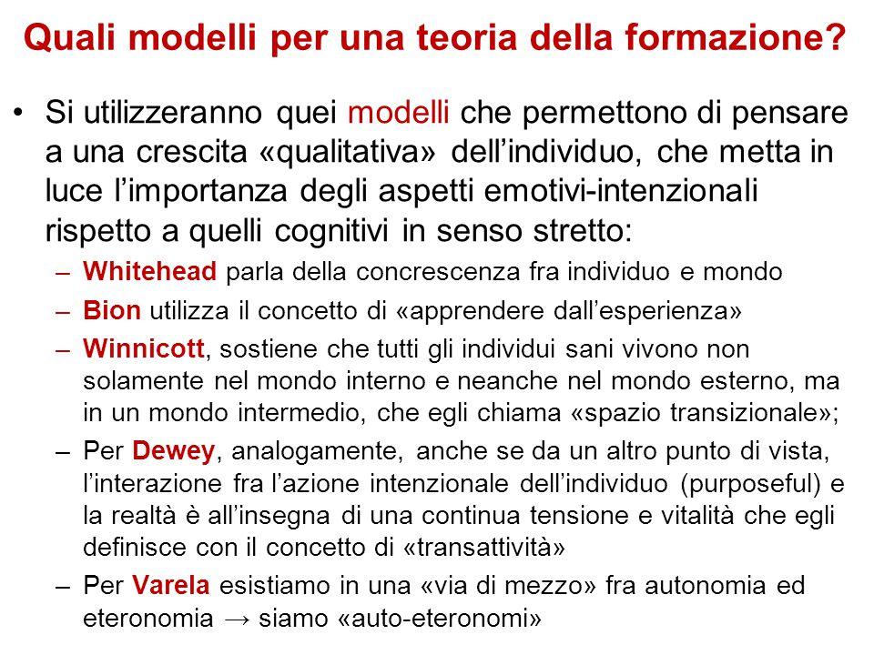 Quali modelli per una teoria della formazione? Si utilizzeranno quei modelli che permettono di pensare a una crescita «qualitativa» dell'individuo, ch