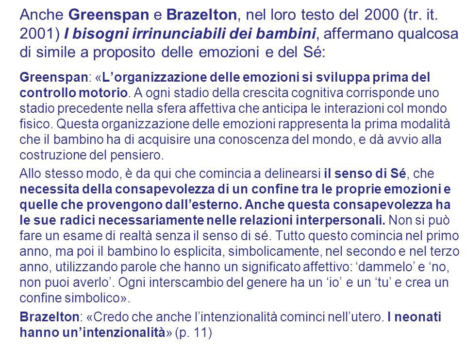 Anche Greenspan e Brazelton, nel loro testo del 2000 (tr. it. 2001) I bisogni irrinunciabili dei bambini, affermano qualcosa di simile a proposito del