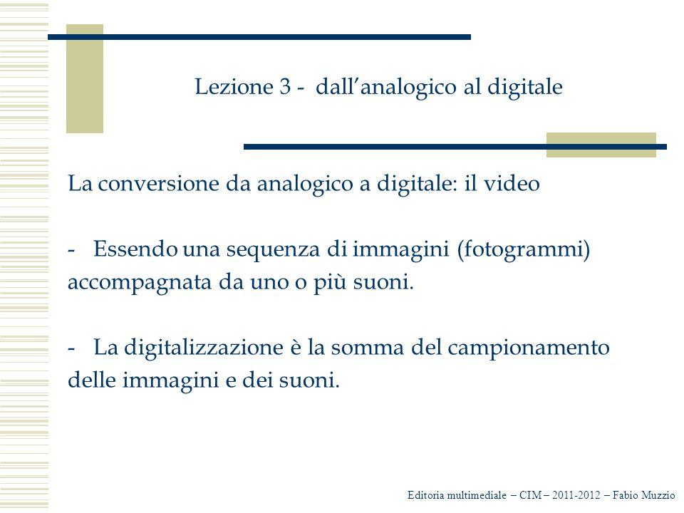Lezione 3 - dall'analogico al digitale La conversione da analogico a digitale: il video -Essendo una sequenza di immagini (fotogrammi) accompagnata da