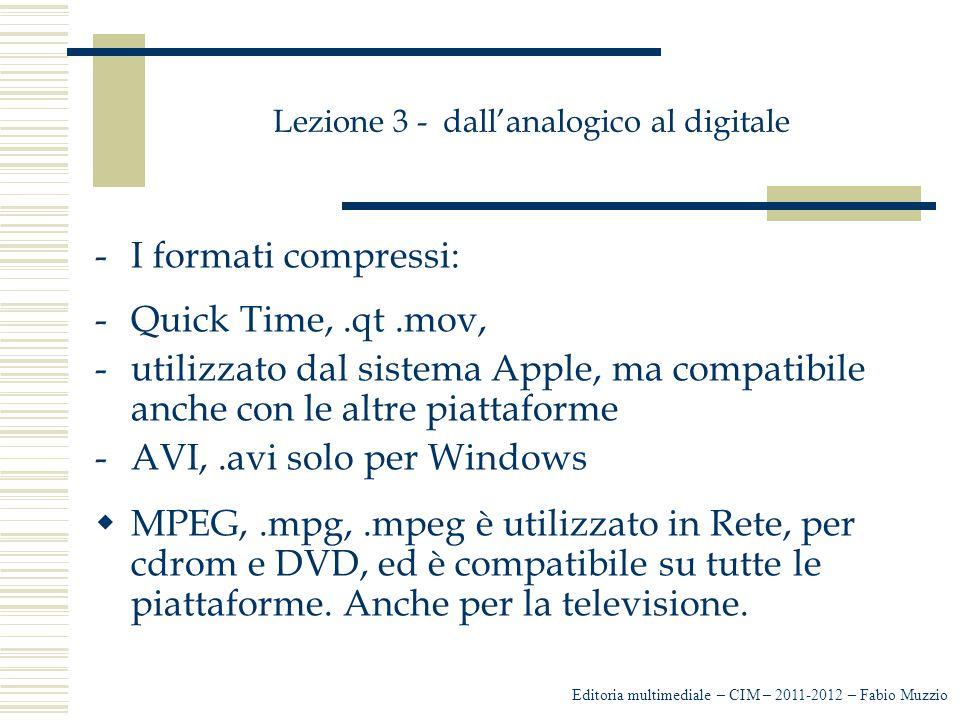 Lezione 3 - dall'analogico al digitale -I formati compressi: -Quick Time,.qt.mov, -utilizzato dal sistema Apple, ma compatibile anche con le altre pia