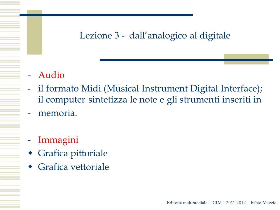 Lezione 3 - dall'analogico al digitale -Audio -il formato Midi (Musical Instrument Digital Interface); il computer sintetizza le note e gli strumenti