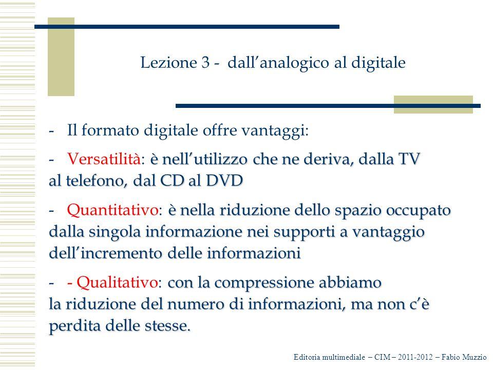 Lezione 3 - dall'analogico al digitale -Il formato digitale offre vantaggi: è nell'utilizzo che ne deriva, dalla TV -Versatilità: è nell'utilizzo che