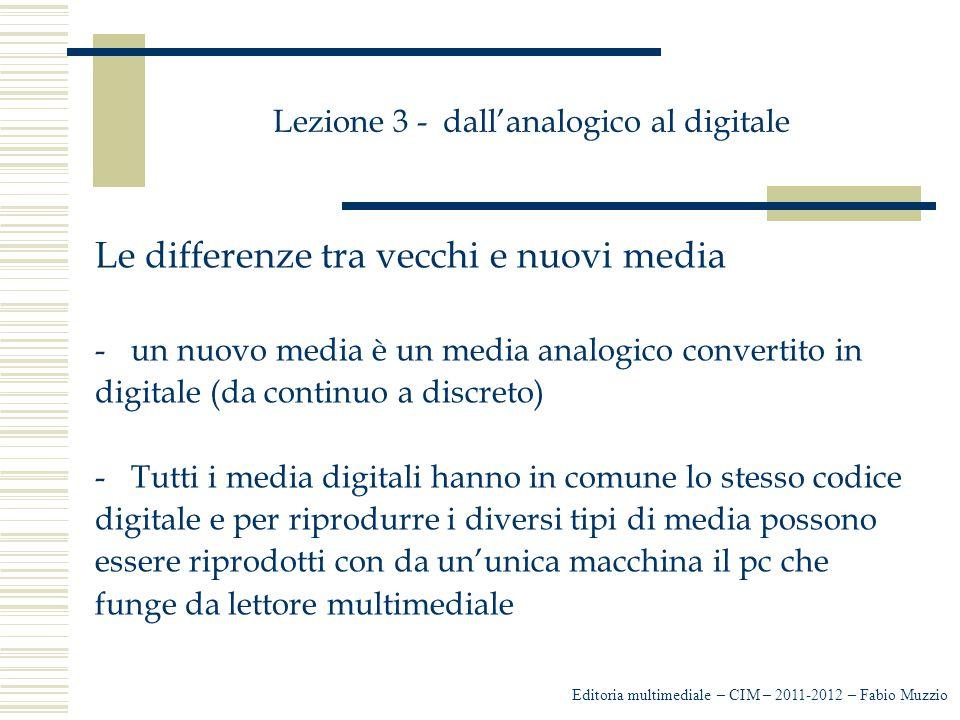 Lezione 3 - dall'analogico al digitale Le differenze tra vecchi e nuovi media -un nuovo media è un media analogico convertito in digitale (da continuo