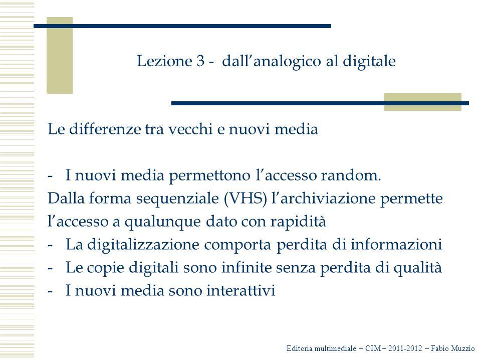 Lezione 3 - dall'analogico al digitale Le differenze tra vecchi e nuovi media -I nuovi media permettono l'accesso random. Dalla forma sequenziale (VHS