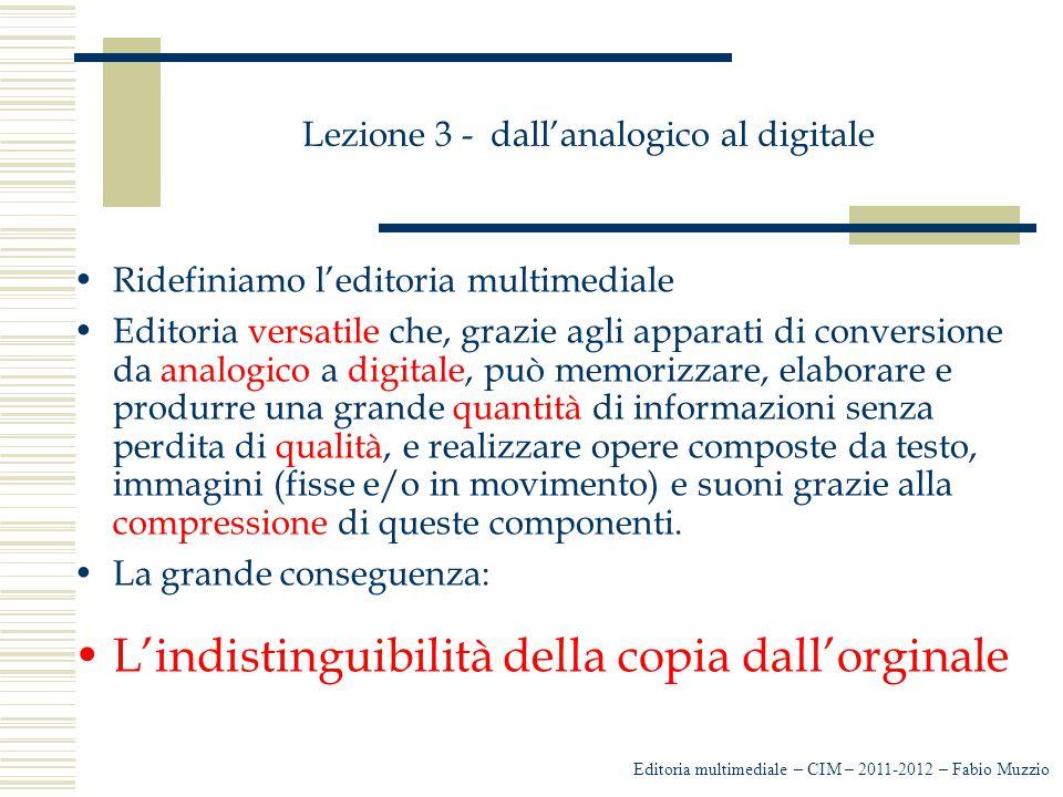 Lezione 3 - dall'analogico al digitale Ridefiniamo l'editoria multimediale Editoria versatile che, grazie agli apparati di conversione da analogico a