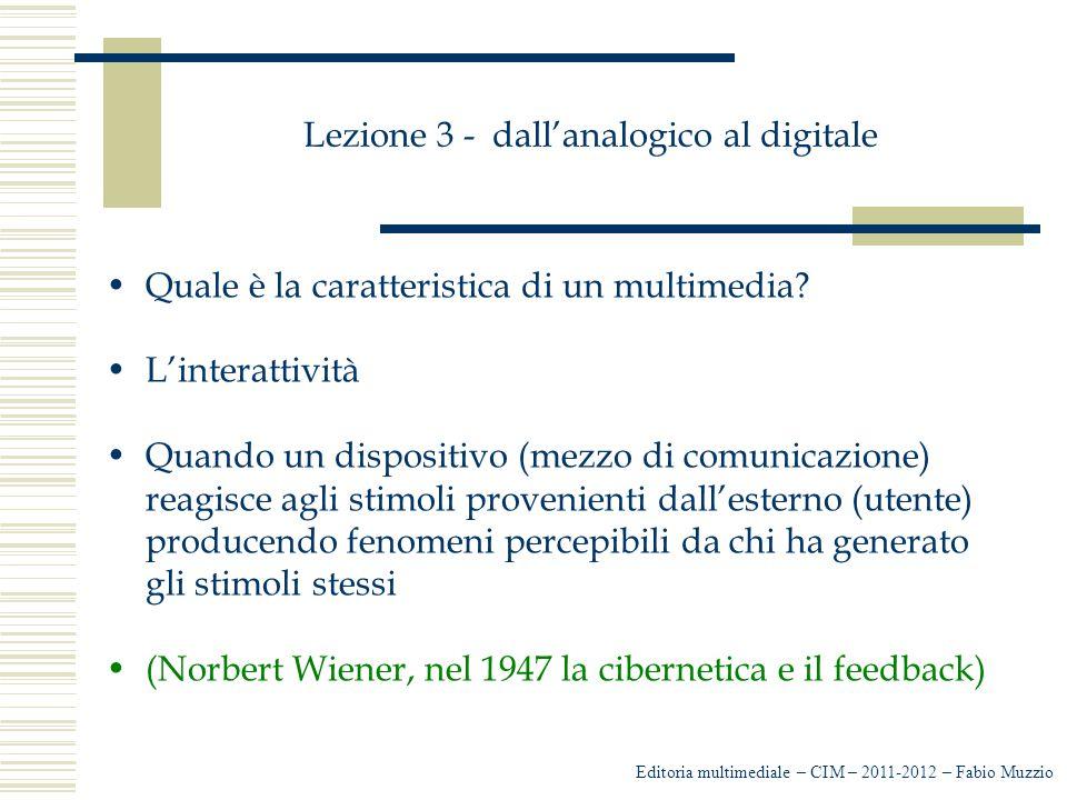 Lezione 3 - dall'analogico al digitale Quale è la caratteristica di un multimedia? L'interattività Quando un dispositivo (mezzo di comunicazione) reag