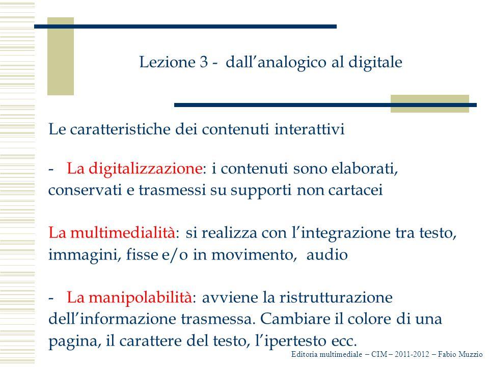 Lezione 3 - dall'analogico al digitale Le caratteristiche dei contenuti interattivi -La digitalizzazione: i contenuti sono elaborati, conservati e tra